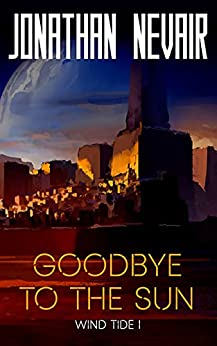 Book cover of Goodbye to the Sun by Jonathan Nevair
